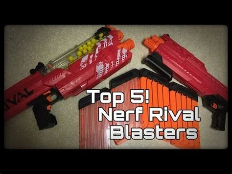TOP 5! Nerf RIVAL Blasters! - YouTube