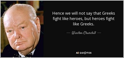Winston Churchill quote: Hence we will not say that Greeks